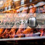 Mua thanh lý lò quay vịt có phải là phương án tối ưu cho bạn?